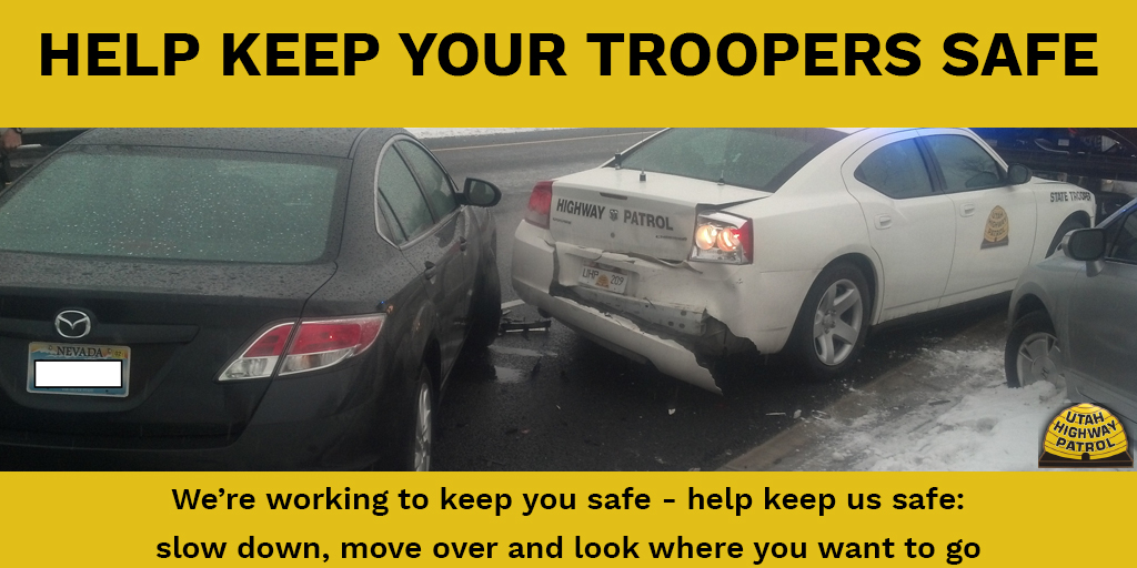 Help keep your troopers safe. We're working to keep you safe, help keep us safe. Slow down, move over and look where you want to go.