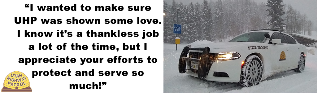 I was just driving past one of the Pleasant Grove exits Southbound on I-15. It's 28 degrees and a light blizzard and a Utah Highway Patrolman is helping change a tire, no coat on. #hardcore. I thought how grateful I would be if I was the person with the flat tire and I wanted to make sure UHP was shown some love. I know it's a thankless job a lot of the time, but I appreciate your efforts to protect and serve so much! Thank you, UHP!!