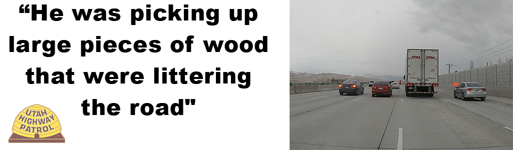 Image shows cars driving on I 15 in Utah County and text reads He was picking up large pieces of wood that were littering the road""