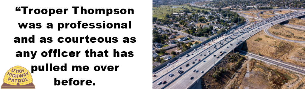 "Image shows an aerial view of I 15 in Salt Lake Valley and text reads ""Trooper Thompson was as professional and courteous as any officer that has pulled me over before."""
