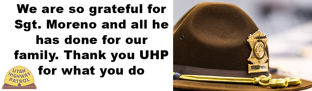 Image shows close view of UHP hat on table and text reads We are so grateful for Sgt. Moreno and all he has done for our family that you for what you do UHP