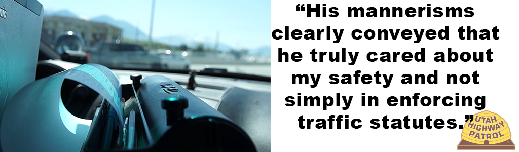 "Image shows a close up of a UHP in car computer printing a ticket and text reads ""His mannerisms clearly conveyed that he truly cared about my safety and not simply enforcing traffic statutes."""